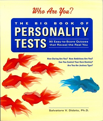The Big Book of Personality Tests: 90 Easy-To-Score Quizzes That Reveal the Real You, Didato Ph.D., Salvatore V.