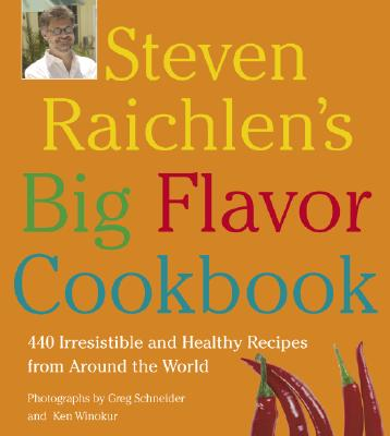Image for Steven Raichlen's Big Flavor Cookbook: 450 Irresistable and Healthy Recipes from Around the World