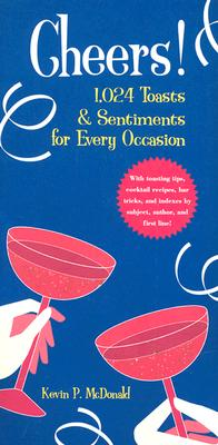 Cheers: 1,024 Toasts & Sentiments for Every Occasion, McDonald, Kevin P.