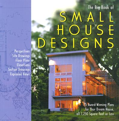 Big Book of Small House Designs: 75 Award-Winning Plans for Your Dream House, All 1,250 Square Feet or Less, Metz, Don; Tredway, Catherine; Tremblay, Kenneth R.; Von Bamford, Lawrence