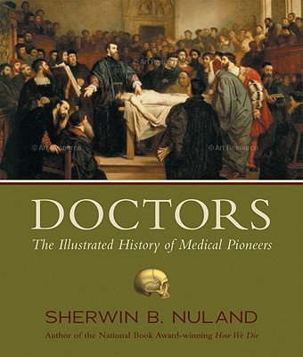 Doctors: The Illustrated History of Medical Pioneers, SHERWIN B. NULAND