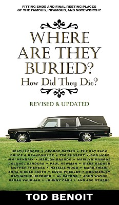 Image for Where Are They Buried (Revised and Updated): How Did They Die? Fitting Ends and Final Resting Places of the Famous, Infamous, and Noteworthy