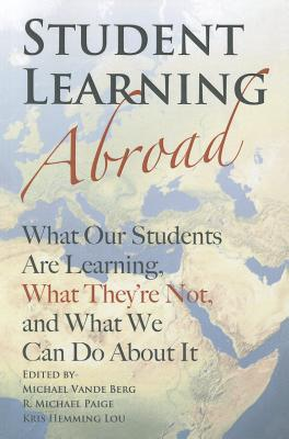 Image for Student Learning Abroad: What Our Students Are Learning, What Theyre Not, and What We Can Do About It