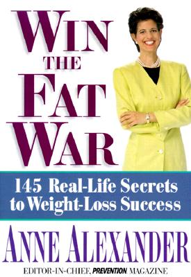 Win the Fat War : 145 Real-Life Secrets to Weight Loss Success, ANNE ALEXANDER