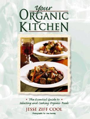 Image for Your Organic Kitchen: The Essential Guide to Selecting and Cooking Organic Foods