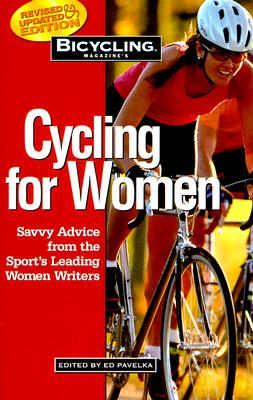 Image for Bicycling Magazine's Cycling for Women: Savvy Advice from the Sport's Leading Women Writers