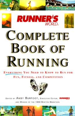 Runner's World Complete Book of Running: Everything You Need to Know to Run for Fun, Fitness and Competition, Burfoot, Amby