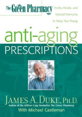 Image for The Green Pharmacy Anti-Aging Prescriptions: Herbs, Foods, and Natural Formulas to Keep You Young
