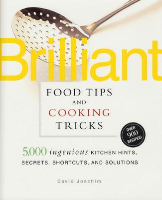 Image for Brilliant Food Tips and Cooking Tricks: 5,000 Ingenious Kitchen Hints, Secrets, Shortcuts, and Solutions