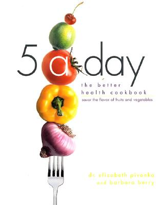 Image for 5 a Day: The Better Health Cookbook; Savor the Flavor of Fruits and Vegetables