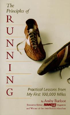 The Principles of Running: Practical Lessons from My First 100,000 Miles, Burfoot, Amby