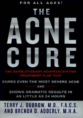 Image for Acne Cure : The Revolutionary Nonprescription Treatment Plan That Cures Even the Most Severe Acne and Shows Dramatic Results in As Little As 24 Hours
