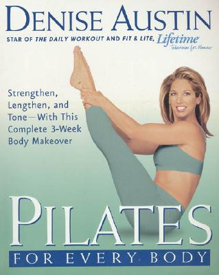 Image for Pilates for Every Body : Strengthen, Lengthen, and Tone-With This Complete 3-Week Body Makeover