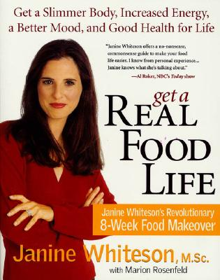 Image for Get a Real Food Life: Janine Whiteson's Revolutionary 8-Week Food Makeover