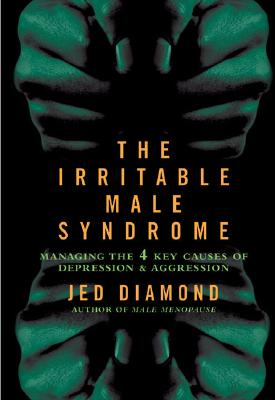 The Irritable Male Syndrome: Managing the Four Key Causes of Depression and Aggression, Diamond, Jed
