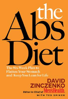 The Abs Diet: The Six-Week Plan to Flatten Your Stomach and Keep You Lean for Life, Zinczenko, David; Spiker, Ted