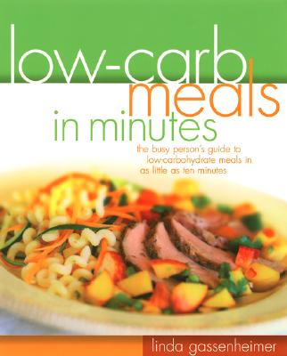 Image for Low-Carb Meals in Minutes: The Busy Person's Guide to Low-Carbohydrate Meals in as Little as Ten Minutes