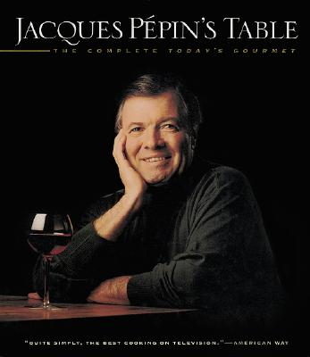 Image for Jacques Pépin's Table: The Complete 'Today's Gourmet'