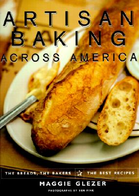 Image for Artisan Baking Across America: The Breads, the Bakers, the Best Recipes