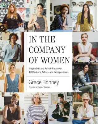 Image for In the Company of Women: Inspiration and Advice from over 100 Makers, Artists, and Entrepreneurs
