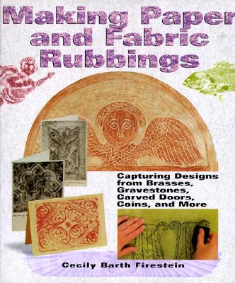 Image for Making Paper & Fabric Rubbings: Capturing Designs from Brasses, Gravestones, Carved Doors, Coins and More