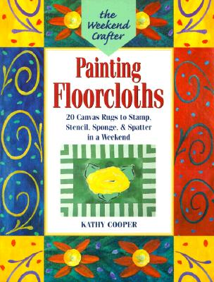 "Image for ""The Weekend Crafter: Painting Floorcloths: 20 Canvas Rugs to Stamp, Stencil, Sponge, and Spatter in a Weekend"""