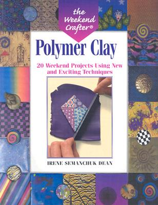 Image for The Weekend Crafter: Polymer Clay: 20 Weekend Projects Using New & Exciting Techniques