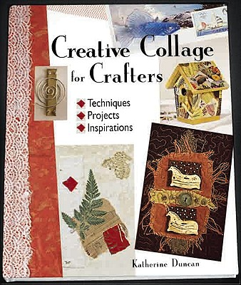 Image for Creative Collage for Crafters: Techniques, Projects, Inspirations