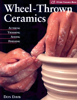 Image for Wheel-Thrown Ceramics: Altering, Trimming, Adding, Finishing