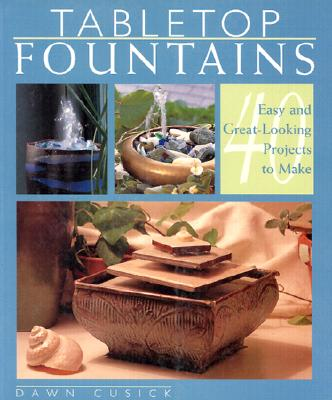Image for Tabletop Fountains: 40 Easy and Great-Looking Projects to Make