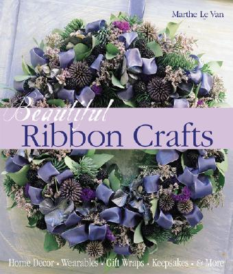 Image for Beautiful Ribbon Crafts: Home Decor * Wearables * Gift Wraps * Keepsakes * & More