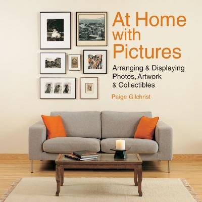 Image for At Home with Pictures: Arranging & Displaying Photos, Artwork & Collectibles