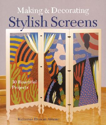 Image for Making & Decorating Stylish Screens: 30 Beautiful Projects