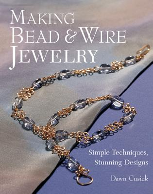 "Image for ""Making Bead & Wire Jewelry: Simple Techniques, Stunning Designs"""