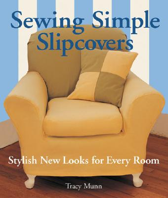 Image for Sewing Simple Slipcovers: Stylish New Looks for Every Room