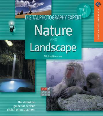 Image for Digital Photography Expert: Nature and Landscape Photography: The Definitive Guide for Serious Digital Photographers (A Lark Photography Book)