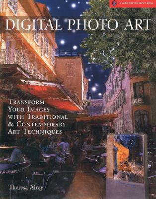 Image for Digital Photo Art: Transform Your Images with Traditional & Contemporary Art Techniques