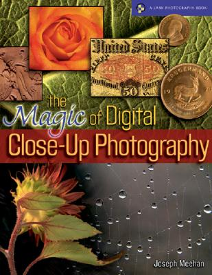 Image for The Magic of Digital Close-Up Photography (A Lark Photography Book)
