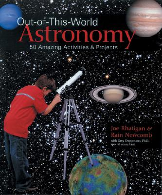 Out-of-This-World Astronomy, Rhatigan, Joe; Newcomb, Rain; Doppmann, P.hD.., Greg