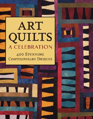 Art Quilts: A Celebration: 400 Stunning Contempora, Books, Lark
