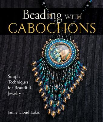 Image for Beading with Cabochons: Simple Techniques for Beautiful Jewelry (Lark Jewelry Books)