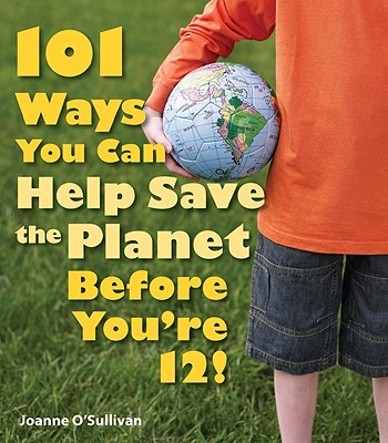 Image for 101 WAYS YOU CAN HELP SAVE THE PLANET BEFORE YOU'RE 12