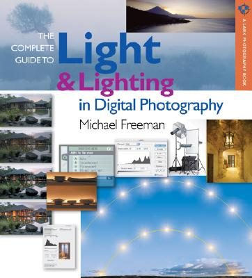 Image for The Complete Guide to Light & Lighting in Digital Photography (A Lark Photography Book)