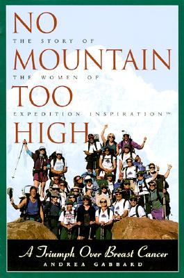 Image for No Mountain Too High: A Triumph over Breast Cancer The Story of the Women of Expedition Inspiration