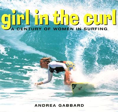 Image for Girl in the Curl: A Century of Women in Surfing