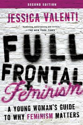 Image for Full Frontal Feminism: A Young Woman's Guide to Why Feminism Matters