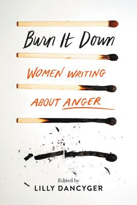 Image for Burn It Down: Women Writing about Anger