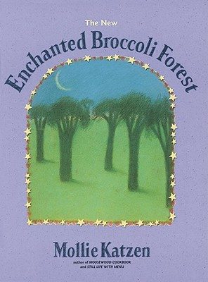 Image for New Enchanted Broccoli Forest (Mollie Katzen's Classic Cooking)