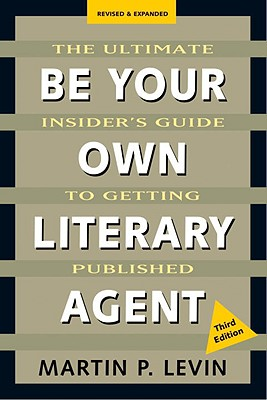 Image for Be Your Own Literary Agent: The Ultimate Insider's Guide to Getting Published