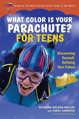 What Color Is Your Parachute for Teens: Discovering Yourself, Defining Your Future, Bolles, Richard N.; Christen, Carol; Blomquist, Jean M.